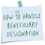 What You Should Know About Beneficiary Designation